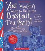 You Wouldn't Want to Be at the Boston Tea Party! (Revised Edition) - Sir Peter Cook