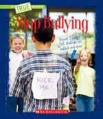 Stop Bullying : True Books: Guides to Life - Lucia Raatma