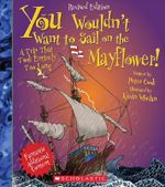 You Wouldn't Want to Sail on the Mayflower! : A Trip That Took Entirely Too Long - Sir Peter Cook