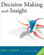 Decision Making with Insight : Includes Insight.Xla 2.0 - Sam L. Savage