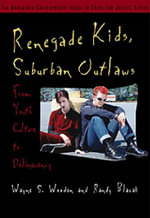Renegade Kids, Suburban Outlaws : From Youth Culture to Delinquency - Wayne S. Wooden