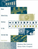 The Interplay of Influence : News, Advertising, Politics, and the Internet (with InfoTrac) - Kathleen Hall Jamieson