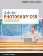 Adobe Photoshop CS5 : Introductory - Gary B. Shelly