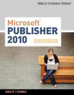 Microsoft Office Publisher 2007 : Introductory Concepts and Techniques - Gary B. Shelly