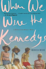When We Were the Kennedys : A Memoir from Mexico, Maine - Monica Wood