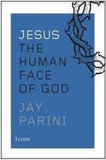 Jesus : The Human Face of God - Axinn Professor of English Jay Parini