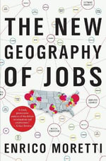 The New Geography of Jobs : Economics for a Finite Planet - Enrico Moretti