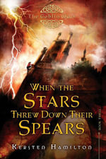When the Stars Threw Down Their Spears : The Goblin Wars, Book Three - Kersten Hamilton