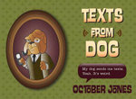 Texts from Dog : My Dog Sends Me Texts. Yeah. It's Weird - October Jones