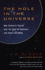 The Hole in the Universe : How Scientists Peered over the Edge of Emptiness and Found Everything - K. C. Cole