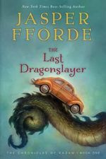 The Last Dragonslayer : Chronicles of Kazam - Jasper Fforde