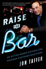 Raise the Bar : An Action-Based Method for Maximum Customer Reactions - Jon Taffer