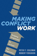 Making Conflict Work : Harnessing the Power of Disagreement - Peter T Coleman