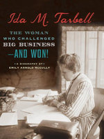 Ida M. Tarbell : The Woman Who Challenged Big Business--and Won! - Emily Arnold McCully