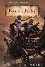Boston Jacky : Being an Account of the Further Adventures of Jacky Faber, Taking Care of Business - L. A. Meyer
