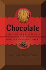 Chocolate : Sweet science & dark secrets - Kay Frydenborg