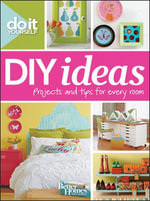Do It Yourself : DIY Ideas (Better Homes and Gardens) - Better Homes and Gardens