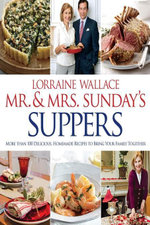 Mr. and Mrs. Sunday's Suppers : More than 100 Delicious, Homemade Recipes to Bring Your Family Together - Lorraine Wallace