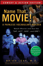 Name That Movie! A Painless Vocabulary Builder Comedy & Action Edition : Watch Movies and Ace the SAT, ACT, GED and GRE! - Brian Leaf