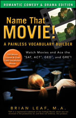 Name That Movie! A Painless Vocabulary Builder Romantic Comedy & Drama Edition : Watch Movies and Ace the SAT, ACT, GED and GRE! - Brian Leaf