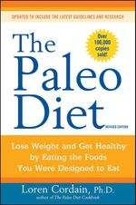 The Paleo Diet Revised : Lose Weight and Get Healthy by Eating the Foods You Were Designed to Eat - Loren Cordain