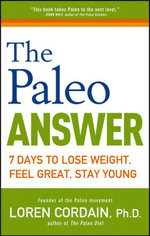 The Paleo Answer : 7 Days to Lose Weight, Feel Great, Stay Young - Loren Cordain