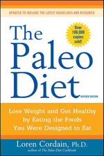 The Paleo Diet : Lose Weight and Get Healthy by Eating the Food You Were Designed to Eat - Loren Cordain