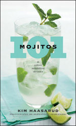 101 Mojitos and Other Muddled Drinks - Kim Haasarud
