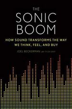 The Sonic Boom : How Sound Transforms the Way We Think, Feel, and Buy - Joel Beckerman