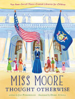 Miss Moore Thought Otherwise : How Anne Carroll Moore Created Libraries for Children - Jan Pinborough
