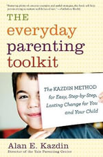 The Everyday Parenting Toolkit : The Kazdin Method for Easy, Step-By-Step, Lasting Change for You and Your Child - Alan E. Kazdin