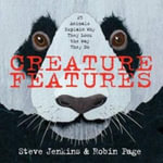 Creature Features : Twenty-Five Animals Explain Why They Look the Way They Do - Steve Jenkins