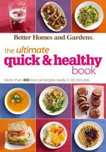 Better Homes and Gardens the Ultimate Quick & Healthy Book : Better Homes & Gardens Ultimate - Better Homes and Gardens