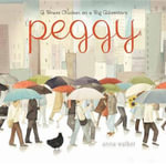 Peggy : A Brave Chicken on a Big Adventure - Anna Walker