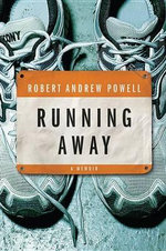 Running Away : A Memoir - Robert Andrew Powell