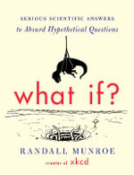 What If? : Serious Scientific Answers to Absurd Hypothetical Questions - Randall Munroe