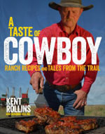 A Taste of Cowboy : Ranch Recipes and Tales from the Trail - Kent Rollins
