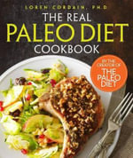 The Real Paleo Diet Cookbook : 250 All-New Recipes from the Paleo Expert - Loren Cordain