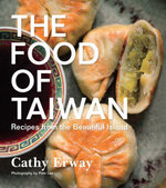 The Food of Taiwan : Recipes from the Beautiful Island - Cathy Erway