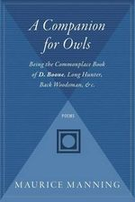 A Companion for Owls : Being the Commonplace Book of D. Boone, Long Hunter, Back Woodsman, &C. - Maurice Manning
