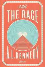 All the Rage : Stories - A L Kennedy
