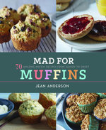 Mad for Muffins : 70 Amazing Muffin Recipes from Savory to Sweet - Jean Anderson