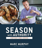 Season with Authority : Confident Home Cooking - Marc Murphy