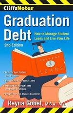 Cliffsnotes Graduation Debt : How to Manage Student Loans and Live Your Life, 2nd Edition - Reyna Gobel