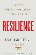 Resilience : Hard-Won Wisdom for Living a Better Life - Eric Greitens