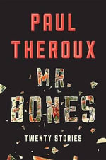 Mr. Bones : Twenty Stories - Paul Theroux
