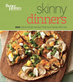 Better Homes and Gardens Skinny Dinners : 200 Calorie-Smart Recipes that Your Family Will Love - Better Homes and Gardens