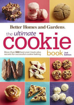 Better Homes and Gardens The Ultimate Cookie Book, Second Edition : More than 500 best-ever treats plus secrets for successful cookie baking - Better Homes and Gardens