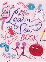 Miss Patch's Learn-To-Sew Book - Assistant Professor Department of Professional Communication Carolyn Meyer