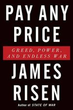 Pay Any Price : Greed, Power, and Endless War - James Risen